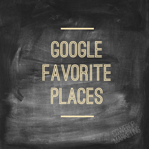 How To Become a Google Favorite Places Page